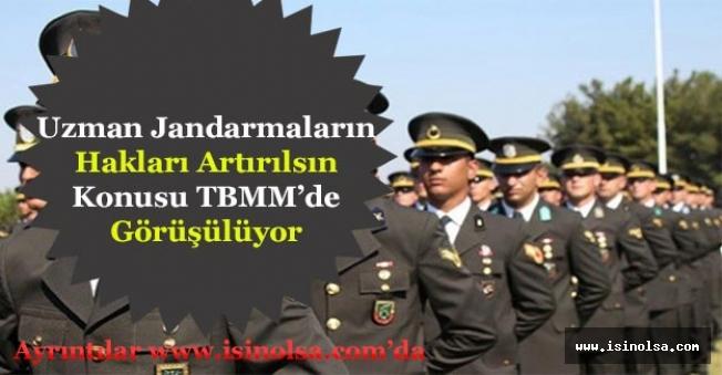 Uzman Jandarmaların Haklarının Artırılması Konusu TBMM'de Görüşüldü