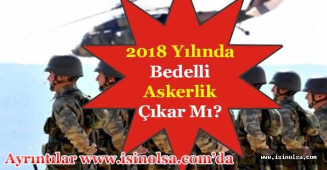 2018 Yılında Bedelli Askerlik Çıkartılacak Mı?