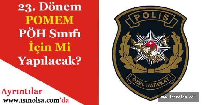 23. Dönem POMEM Polis Özel Harekat PÖH Alımı İçin Mi Yapılacak?