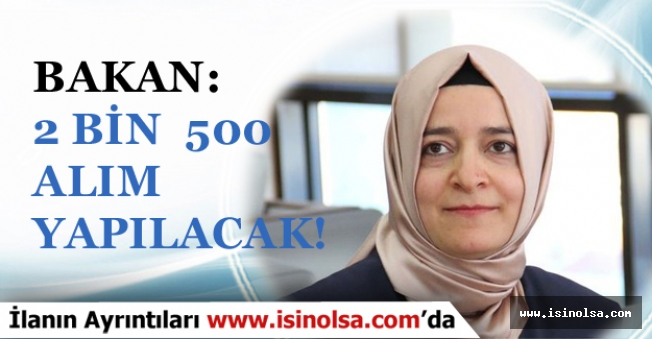 Aile ve Sosyal Politikalar Bakanlığına 6 Ay İçinde 2 Bin 500 Alım Yapılacak Müjdesi!