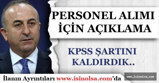 Bakan Çavuşoğlu: Dışişleri Personel Alımlarında KPSS'yi Kaldırdık!
