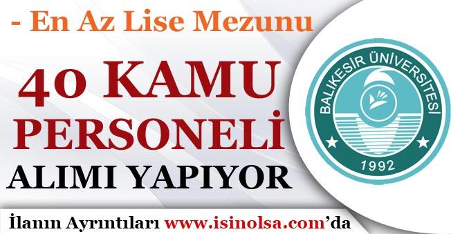 Balıkesir Üniversitesi 40 Kamu Personeli Alımı Yapıyor! KPSS'li KPSS'siz