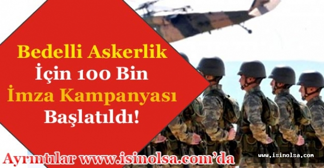 Bedelli Askerlik İçin 100 Bin İmza Kampanyası Başlatıldı! Bedelli Askerlik Çıkacak Mı?