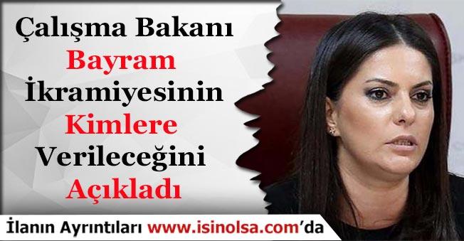 Çalışma Bakanı Bayram İkramiyesinin Kimlere Verileceğini Açıkladı!