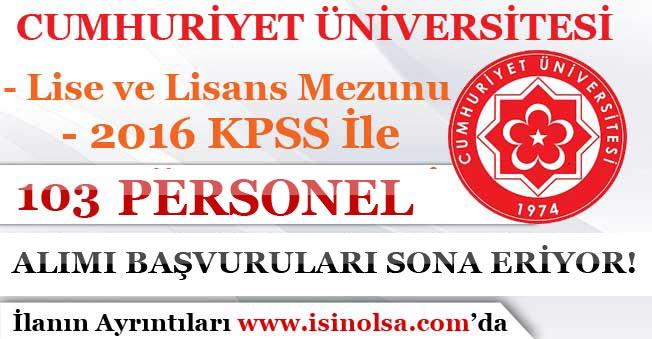 Cumhuriyet Üniversitesi En Az Lise Mezunu 103 Personel Alımı Başvuruları Sona Eriyor!