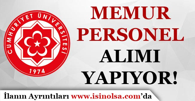 Cumhuriyet Üniversitesi Memur Personel Alımı Yapıyor