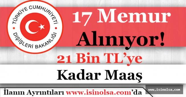 Dışişleri Bakanlığı 17 Memur Alımı Yapıyor! (21 Bin TL'ye Kadar Maaş)