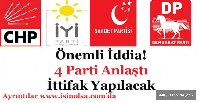 Flaş İddia! CHP, İYİ Parti, Saadet ve Demokrat Partisi Anlaşmaya Vardı!