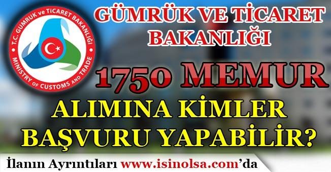 Gümrük Bakanlığı Açıktan 1750 Memur Alımına Kimler Başvuru Yapabilir?