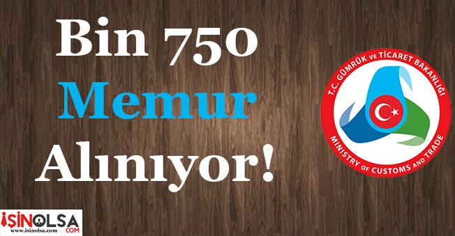 Gümrük ve Ticaret Bakanlığı Bin 750 (1750) Memur Alımı Yapıyor!