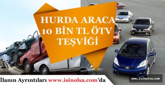 Hurda Araca 10 Bin Tl ÖTV Desteği! Hurda Araç İndiriminden Kimler Yararlanacak?