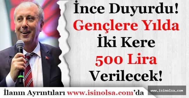 İnce Duyurdu! Gençlere Yılda 2 Kere 500 Lira Para Verilecek!