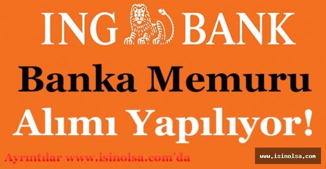 ING Bank Şubelere ve Müdürlüklere Banka Memuru Alımı Yapıyor!