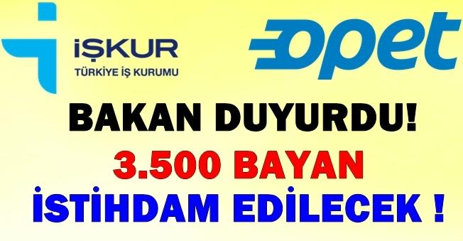 İŞKUR ve Opet Anlaştı, Bakan Duyurdu! 3500 Bayan Personel Alınacak!