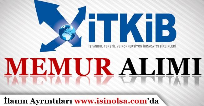 İstanbul Tekstil ve Konfeksiyon İhracatçı Birlikleri 19 Memur Alımı Yapıyor!
