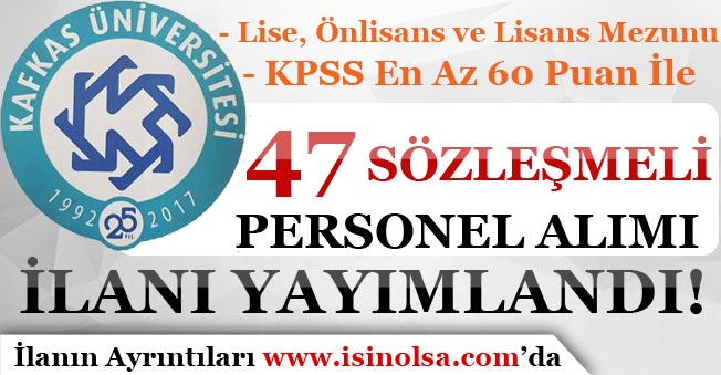 Kafkas Üniversitesi KPSS 60 Puan İle 47 Sözleşmeli Personel Alım İlanı Yayımladı!