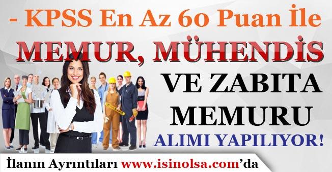 KPSS En Az 60 Puan İle  Memur, Mühendis ve Zabıta Memuru Alım İlanı Yayımlandı!