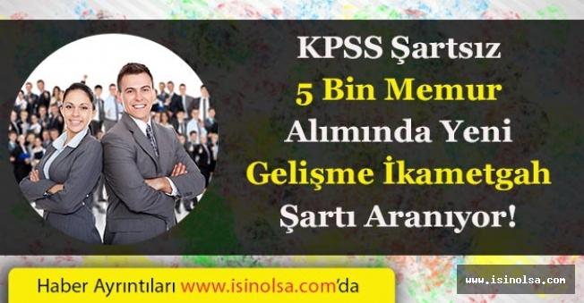 KPSS Şartsız 5 Bin Memur Alımında Yeni Gelişme! İkametgah Şartı Aranacak