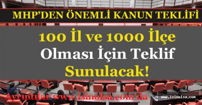 MHP Duyurdu! Türkiye'de 100 İl ve 1000 İlçe Olması İçin Teklif Sunulacak