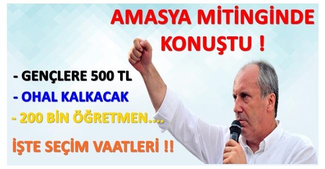Muharrem İnce Amasyadan Seslendi: Öğrencilere 500 TL Verilecek!