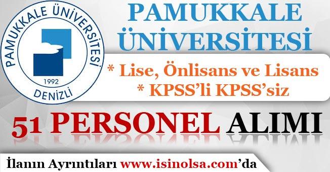 Pamukkale Üniversitesi KPSS'li KPSS'siz 51 Personel Alımı Yapıyor