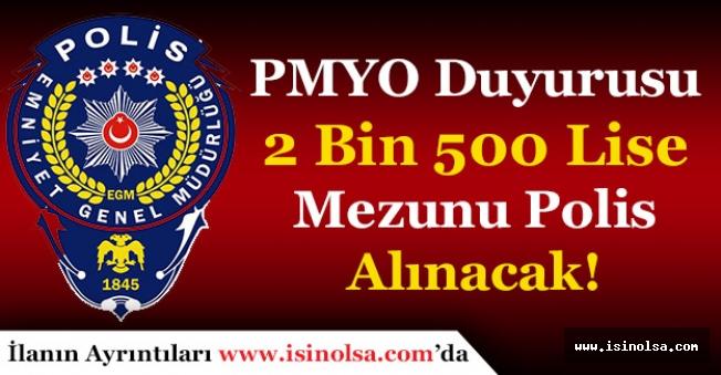PMYO Duyurusu! 2 Bin 500 Lise Mezunu Polis Alınacak