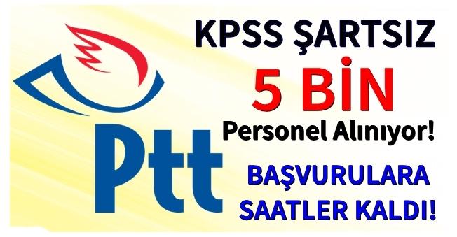 PTT KPSS Şartsız 5 Bin Personel Alıyor! Başvurulara Saatler Kaldı!