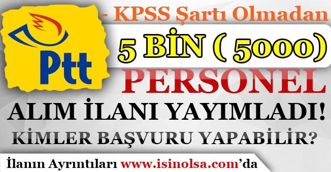 PTT KPSS Şartı Olmadan 5 Bin ( 5000 ) Personel Alım İlanı Yayımladı! Kimler Başvuru Yapabilir?
