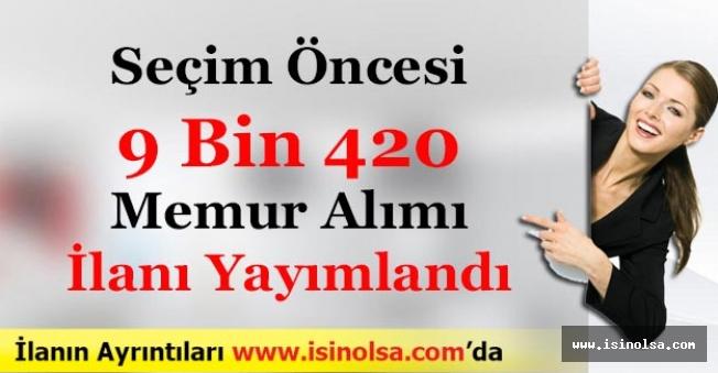 Seçim Öncesi 9 Bin 420 (9420) Memur Alımı İlanı Yayımlandı! Tüm Kurumlar