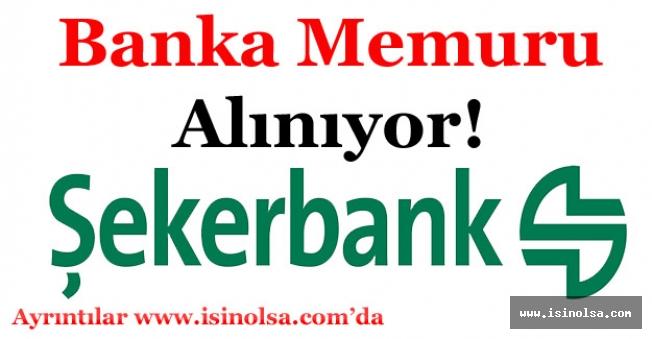 Şekerbank Şube ve Müdürlüklere Banka Memuru Alımı Yapıyor!