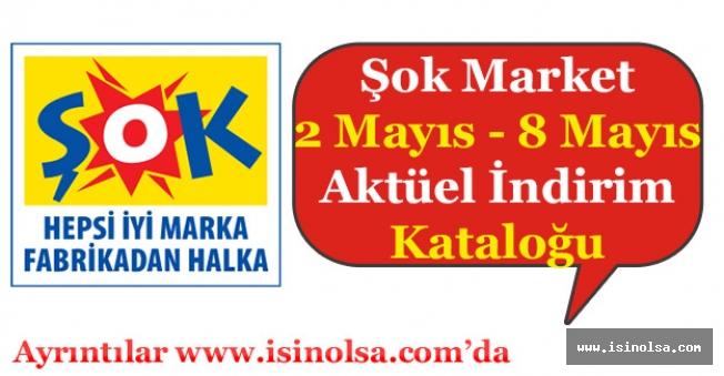 Şok Market 2 Mayıs - 8 Mayıs Aktüel İndirimli Ürünler Kataloğu Yayımlandı!