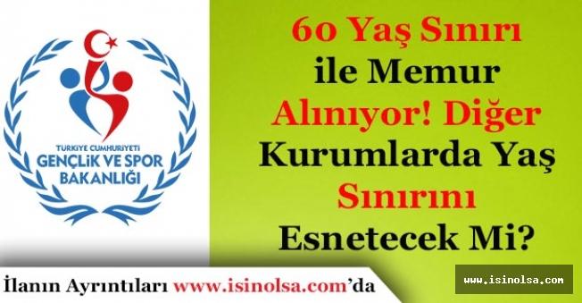 Spor Bakanlığı 60 Yaş Sınırı ile Memur Alıyor! Diğer Kurumlarda Yaş Sınırını Esnetecek Mi?