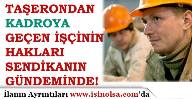 Taşerondan Kadroya Geçen İşçilerin, Kadrolu İşçilerle Eşit Hak Sendikaların Gündeminde!