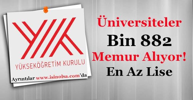 Üniversiteler Bin 882 (1882) Memur Alımı Yapıyor! (En Az Ortaöğretim Mezunu)