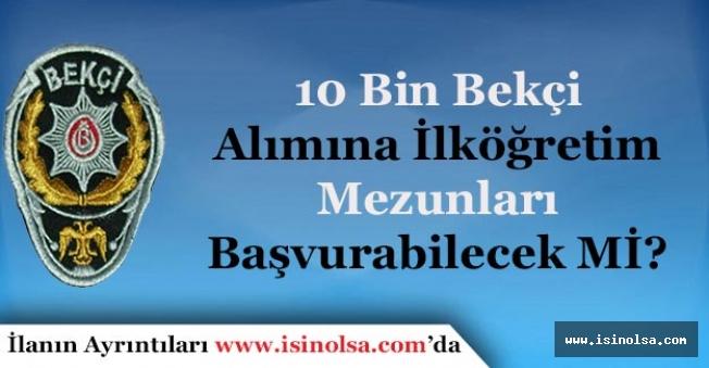 10 Bin Bekçi Alımına İlköğretim Mezunları Başvurabilecek Mi?