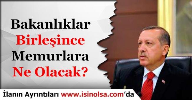 Bakanlıklar Birleşince Personellere Ne Olacak? Cumhurbaşkanı Erdoğan Açıkladı