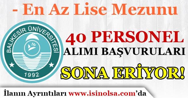 Balıkesir Üniversitesi Sözleşmeli 40 Personel Alımı Başvuruları Sona Eriyor!