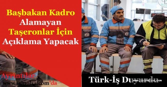 Başbakan Kadro Alamayan Taşeron İşçiler Hakkında Açıklama Yapacak! (Türk-İş Duyurdu)