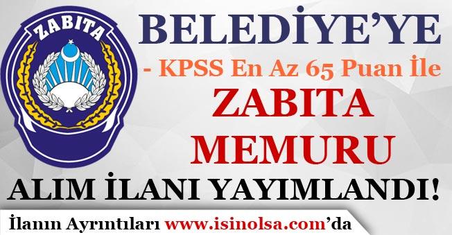 Belediye'ye Yeni Zabıta Memuru Alım İlanı Yayımlandı! KPSS En Az 65 Puan