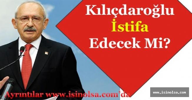 CHP Kemal Kılıçdaroğlu İstifa Edecek Mi?