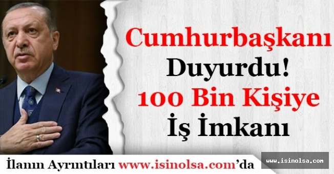 Cumhurbaşkanı 100 Bin Kişiye İş İmkanı Sağlanacağını Müjdeledi!