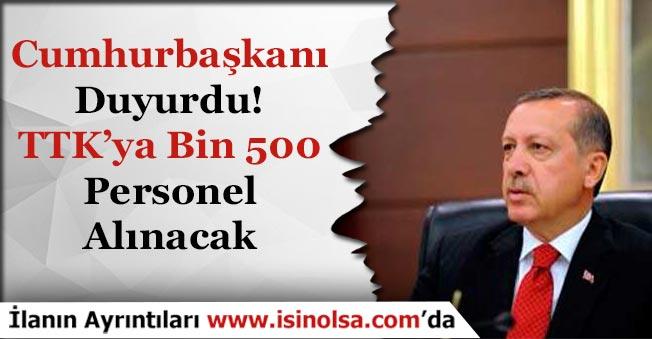 Cumhurbaşkanı Duyurdu! TTK'ya Bin 500 (1500) Personel Alımı Yapılacak