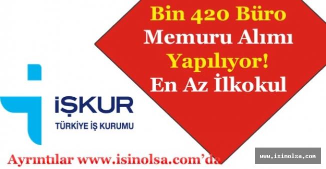 En Az İlköğretim Bin 420 Büro Memuru Alımı Yapılıyor!