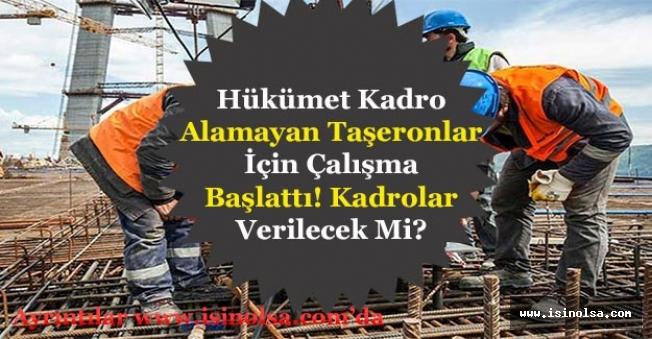 Hükümet Kadro Alamayan Taşeron İşçilere Kadro Vermek İçin Çalışma Başlattı