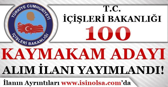 İçişleri Bakanlığı 100 Kaymakam  Adayı Alım İlanı Yayımlandı!