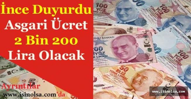 İnce Duyurdu Asgari Ücret 2 Bin 200 Lira Olacak