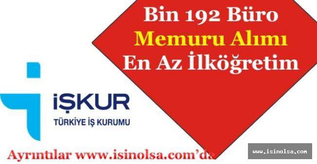 İŞKUR Aracılığı ile Bin 192 Büro Memuru Alımı Yapıyor! (En Az İlköğretim)