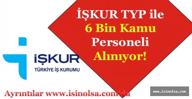İŞKUR TYP ile 6 Bin Kamu Personeli Alımı Yapılıyor!