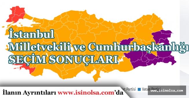 İstanbul 27. Dönem Milletvekili ve  Cumhurbaşkanlığı Seçim Sonuçları!