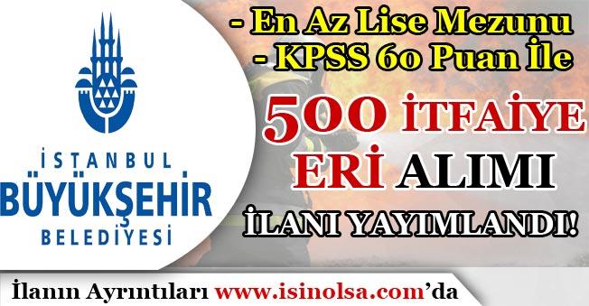 İstanbul Büyükşehir Belediyesi 500 İtfaiye Eri Alım İlanı Yayımlandı! Başvurular Başladı